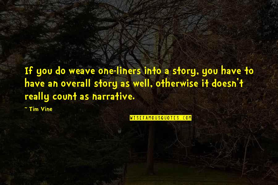 Narrative Story Quotes By Tim Vine: If you do weave one-liners into a story,
