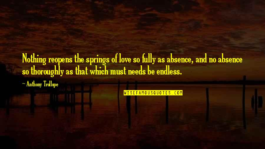 Narrative Techniques Quotes By Anthony Trollope: Nothing reopens the springs of love so fully
