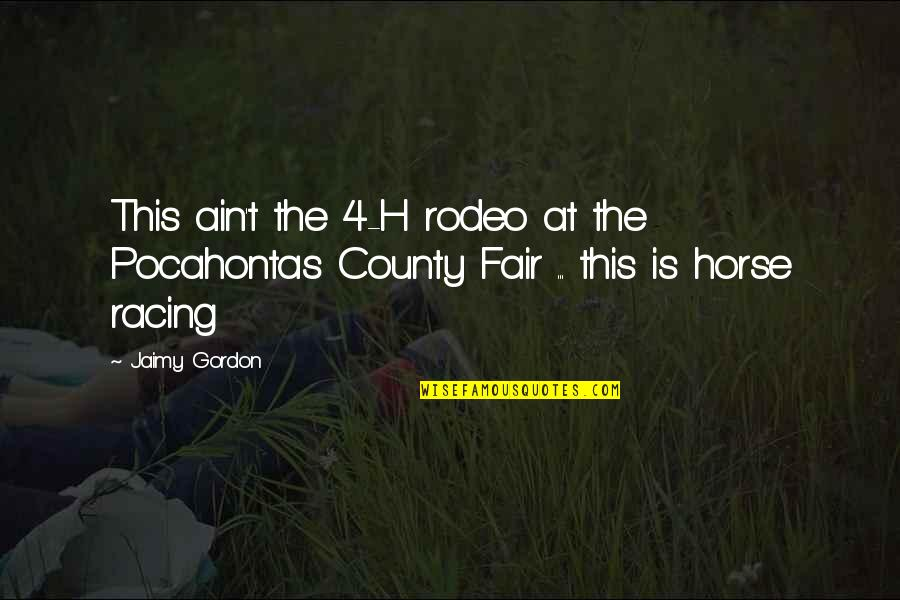 Narrative Techniques Quotes By Jaimy Gordon: This ain't the 4-H rodeo at the Pocahontas