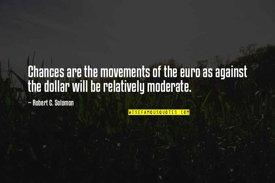 Narrative Techniques Quotes By Robert C. Solomon: Chances are the movements of the euro as