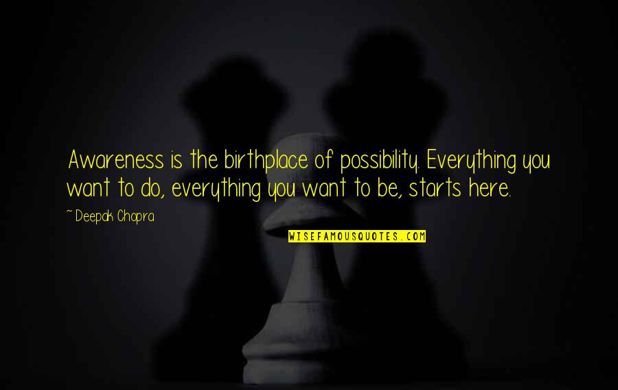 Narrow Minded Christian Quotes By Deepak Chopra: Awareness is the birthplace of possibility. Everything you