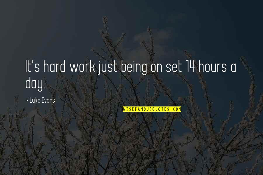 Narrow Minded Christian Quotes By Luke Evans: It's hard work just being on set 14