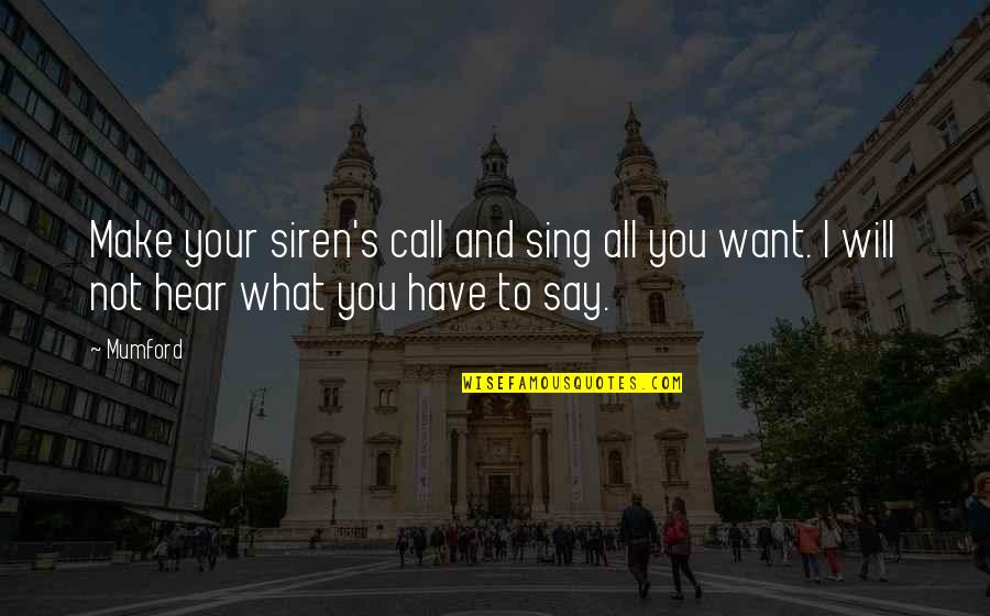 Narrow Minded Christian Quotes By Mumford: Make your siren's call and sing all you