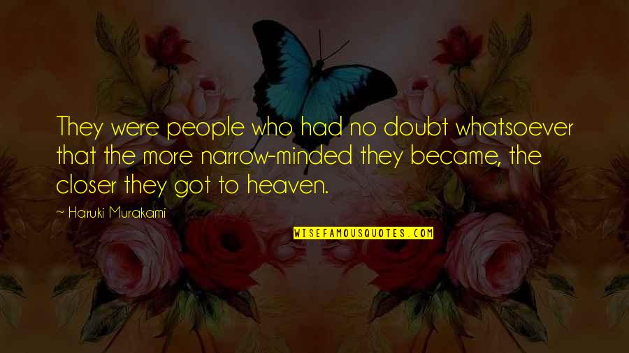 Narrow Minded People Quotes By Haruki Murakami: They were people who had no doubt whatsoever