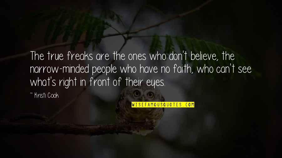 Narrow Minded People Quotes By Kristi Cook: The true freaks are the ones who don't