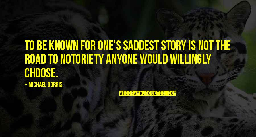 Narrow Minded People Quotes By Michael Dorris: To be known for one's saddest story is