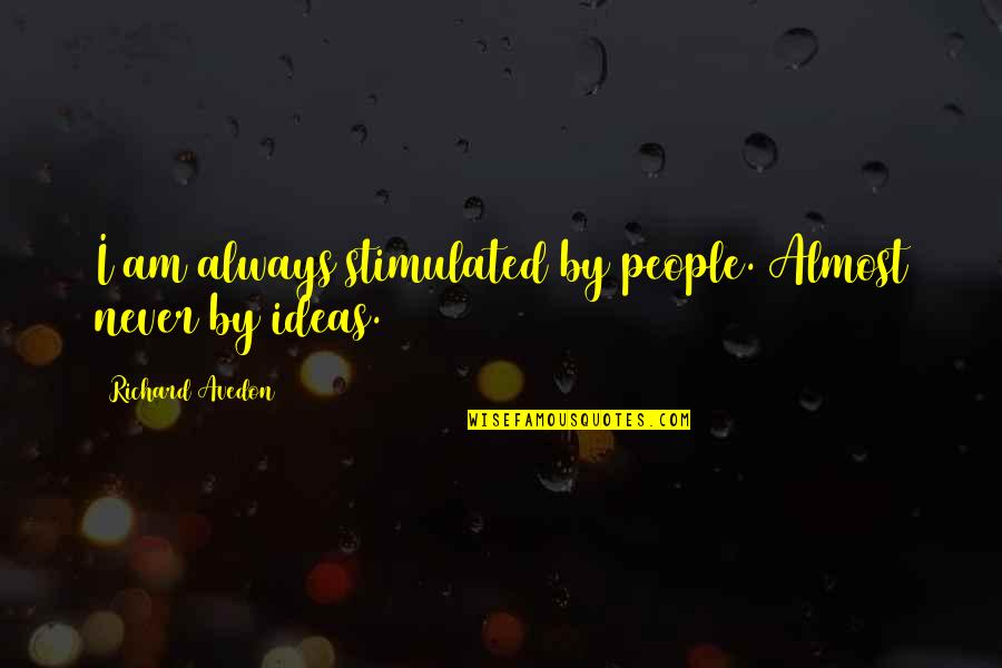Narrow Minded People Quotes By Richard Avedon: I am always stimulated by people. Almost never