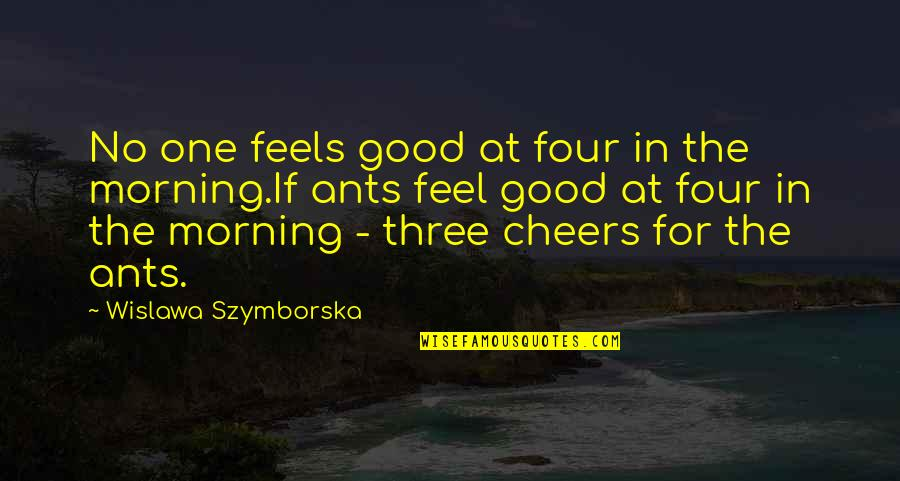 Narrow Minded People Quotes By Wislawa Szymborska: No one feels good at four in the