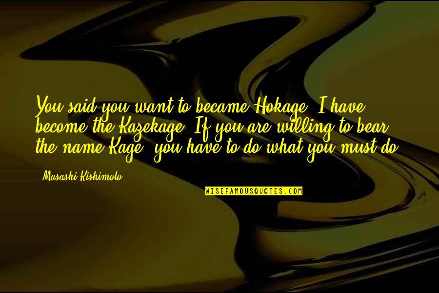 Naruto Hokage Quotes By Masashi Kishimoto: You said you want to became Hokage. I