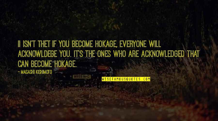 Naruto Hokage Quotes By Masashi Kishimoto: Ii isn't thet if you become Hokage, everyone