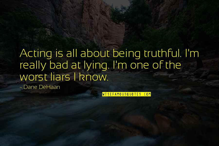 Naruto Shippuden Deidara Quotes By Dane DeHaan: Acting is all about being truthful. I'm really