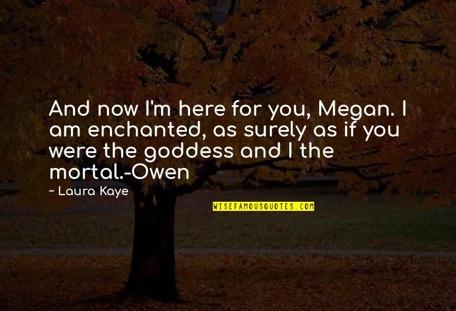 Naruto Shippuden Deidara Quotes By Laura Kaye: And now I'm here for you, Megan. I
