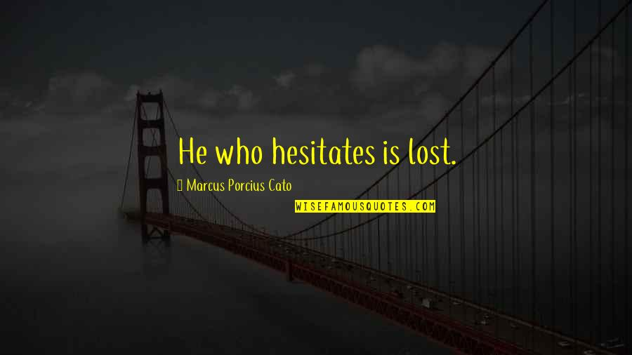 Naruto Shippuden Deidara Quotes By Marcus Porcius Cato: He who hesitates is lost.