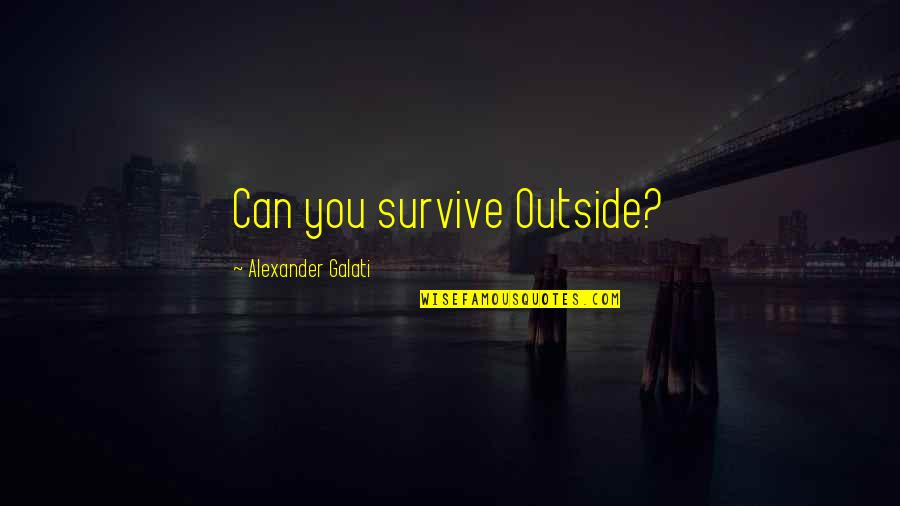 Nas Deep Quotes By Alexander Galati: Can you survive Outside?