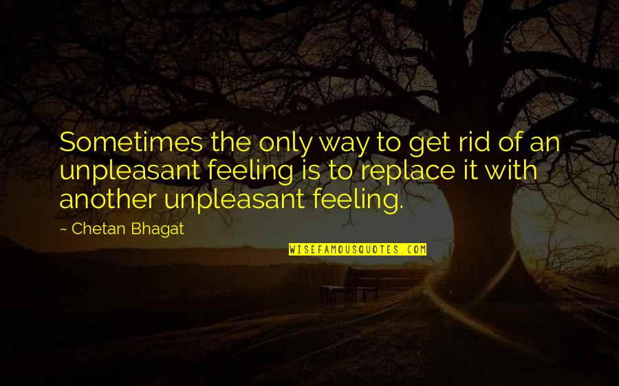 Nas Deep Quotes By Chetan Bhagat: Sometimes the only way to get rid of