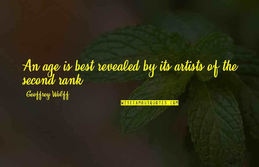 Naseem Hamed Quotes By Geoffrey Wolff: An age is best revealed by its artists