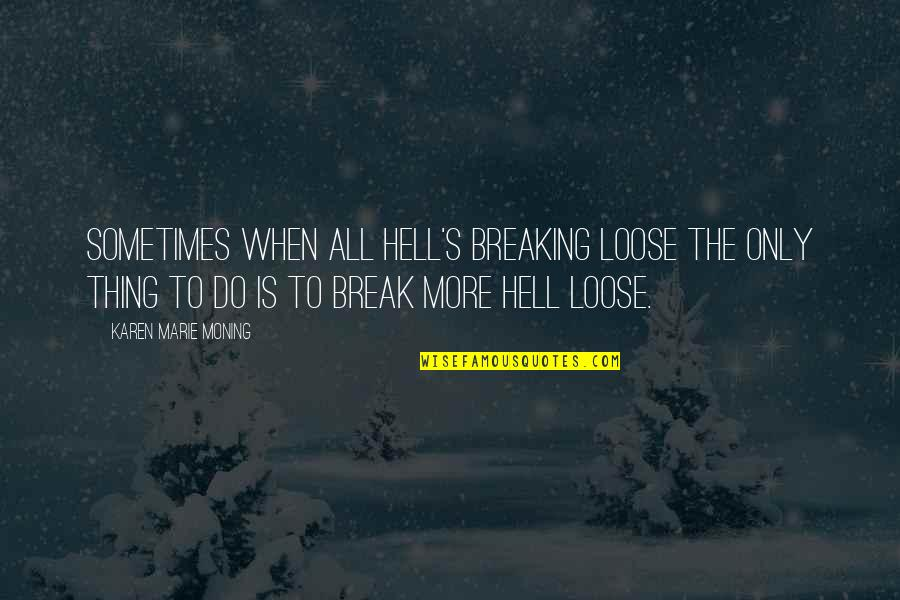 Naseem Hamed Quotes By Karen Marie Moning: Sometimes when all hell's breaking loose the only