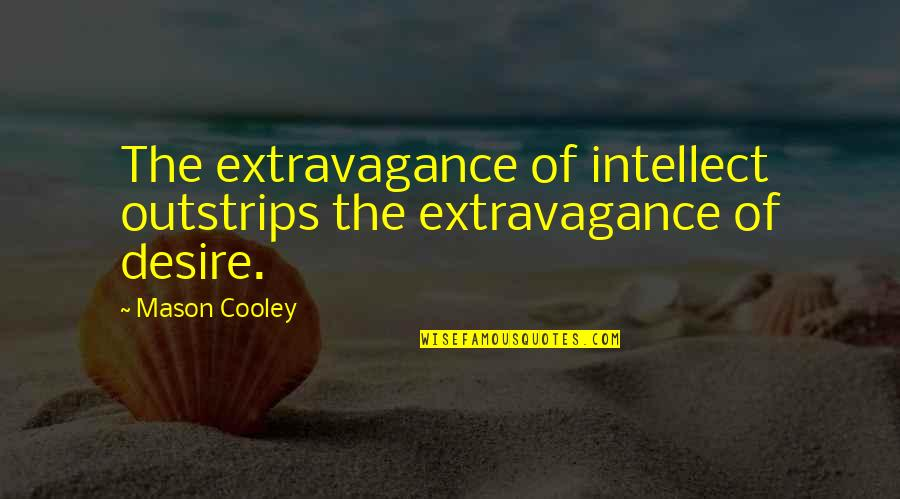 Naseem Hamed Quotes By Mason Cooley: The extravagance of intellect outstrips the extravagance of
