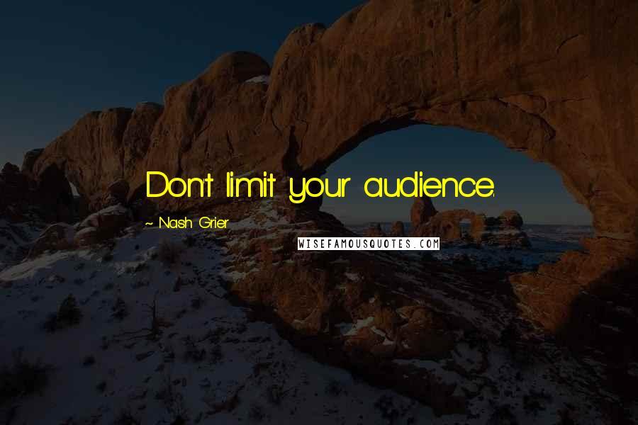 Nash Grier quotes: Don't limit your audience.