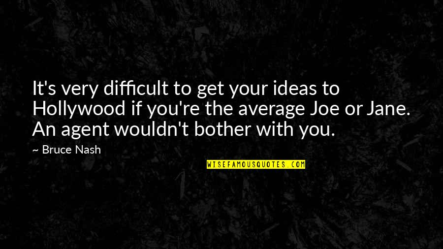 Nash's Quotes By Bruce Nash: It's very difficult to get your ideas to