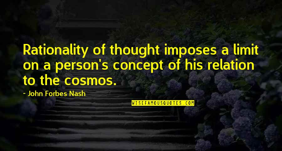 Nash's Quotes By John Forbes Nash: Rationality of thought imposes a limit on a