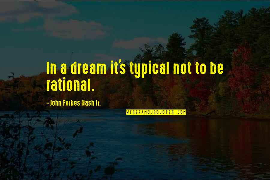 Nash's Quotes By John Forbes Nash Jr.: In a dream it's typical not to be