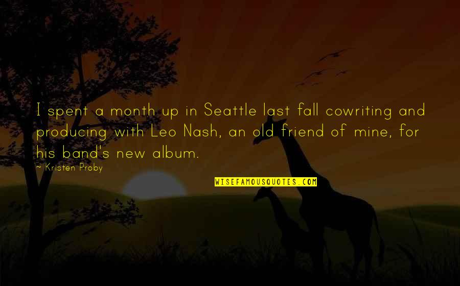 Nash's Quotes By Kristen Proby: I spent a month up in Seattle last