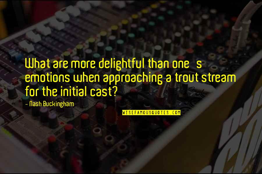 Nash's Quotes By Nash Buckingham: What are more delightful than one's emotions when