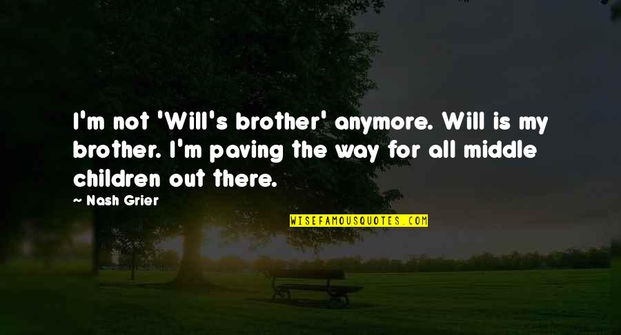 Nash's Quotes By Nash Grier: I'm not 'Will's brother' anymore. Will is my