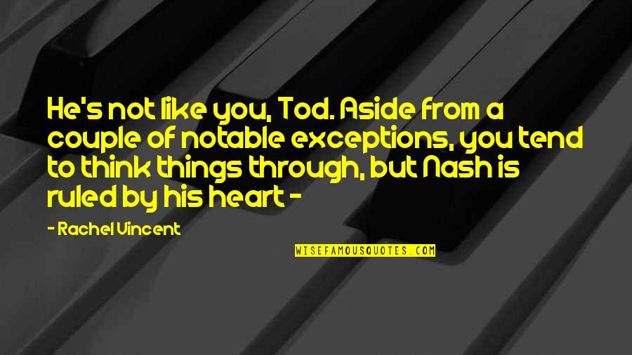 Nash's Quotes By Rachel Vincent: He's not like you, Tod. Aside from a