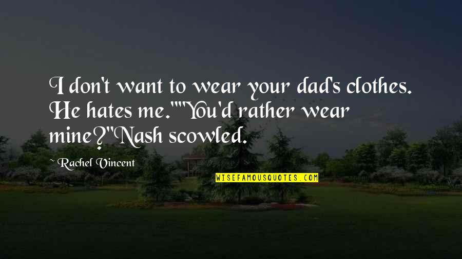 Nash's Quotes By Rachel Vincent: I don't want to wear your dad's clothes.