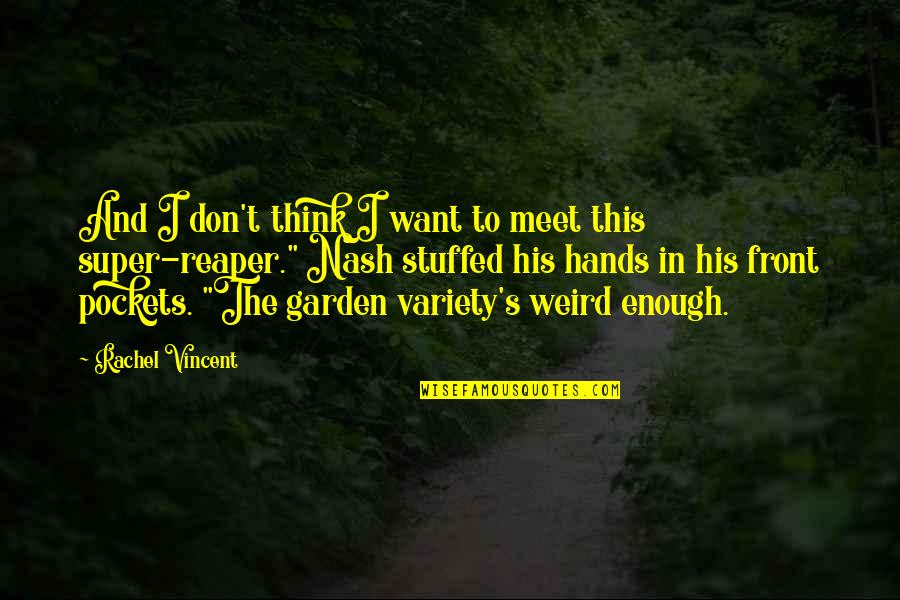 Nash's Quotes By Rachel Vincent: And I don't think I want to meet