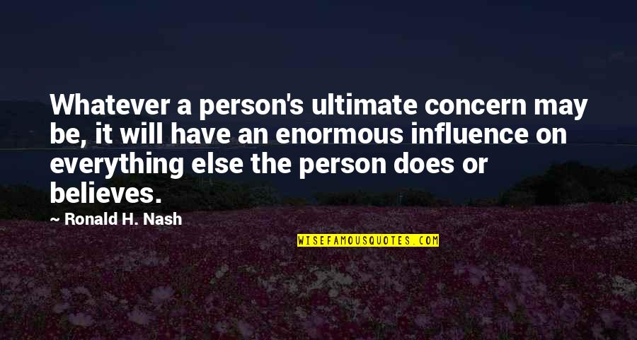 Nash's Quotes By Ronald H. Nash: Whatever a person's ultimate concern may be, it