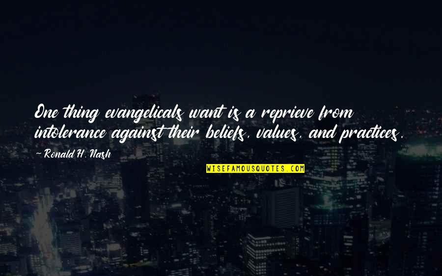 Nash's Quotes By Ronald H. Nash: One thing evangelicals want is a reprieve from