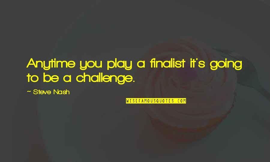 Nash's Quotes By Steve Nash: Anytime you play a finalist it's going to