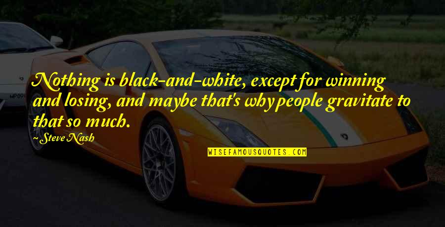 Nash's Quotes By Steve Nash: Nothing is black-and-white, except for winning and losing,