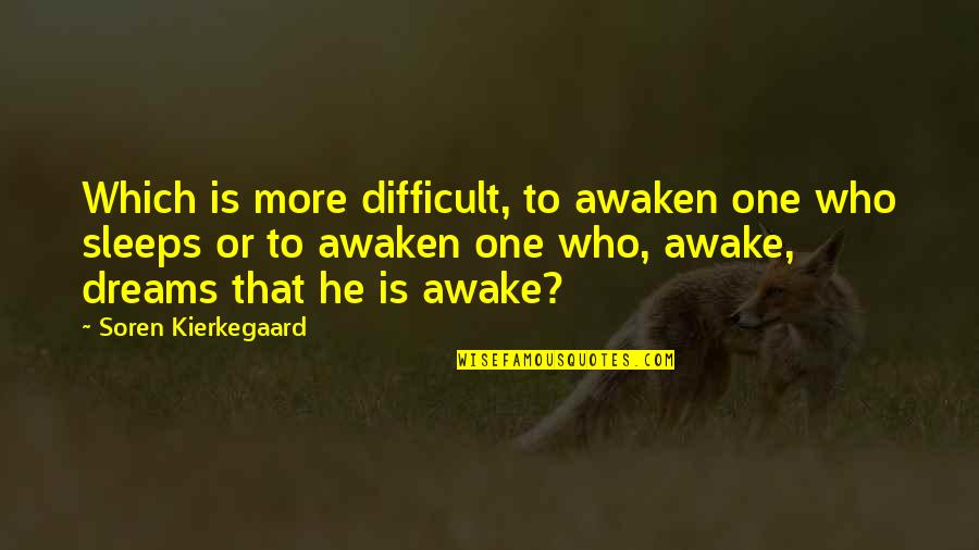Nashville Quotes And Quotes By Soren Kierkegaard: Which is more difficult, to awaken one who