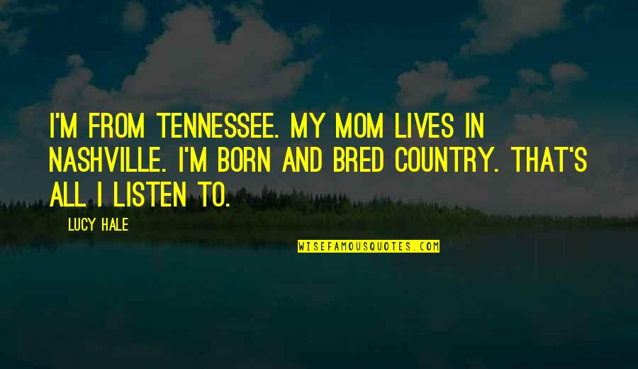 Nashville Tennessee Quotes By Lucy Hale: I'm from Tennessee. My mom lives in Nashville.