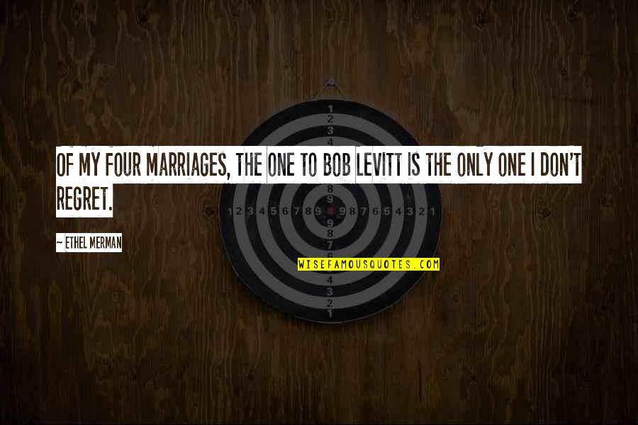 Nasir Siddiki Quotes By Ethel Merman: Of my four marriages, the one to Bob