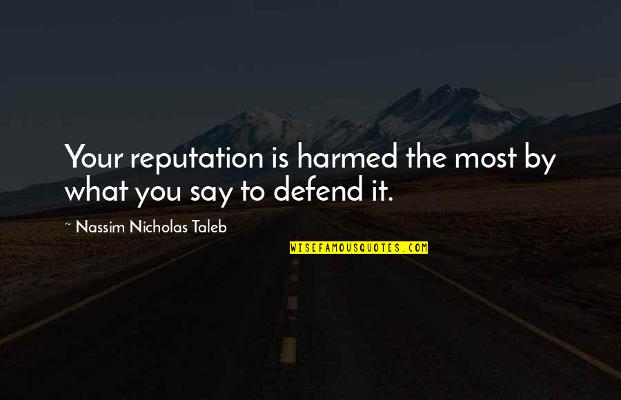 Nassim Taleb Best Quotes By Nassim Nicholas Taleb: Your reputation is harmed the most by what