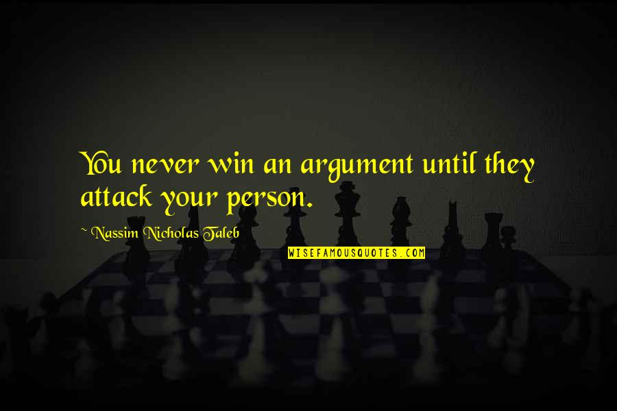 Nassim Taleb Best Quotes By Nassim Nicholas Taleb: You never win an argument until they attack