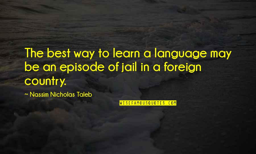 Nassim Taleb Best Quotes By Nassim Nicholas Taleb: The best way to learn a language may