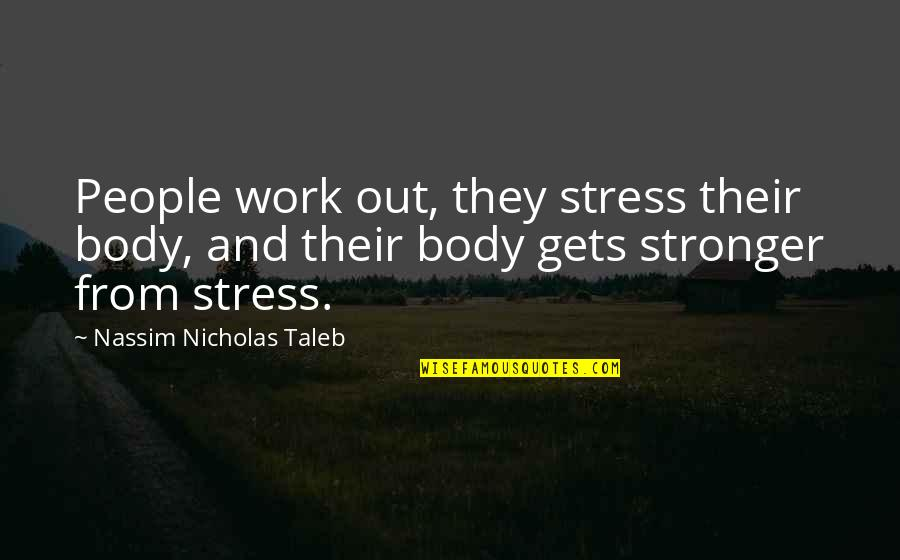 Nassim Taleb Best Quotes By Nassim Nicholas Taleb: People work out, they stress their body, and