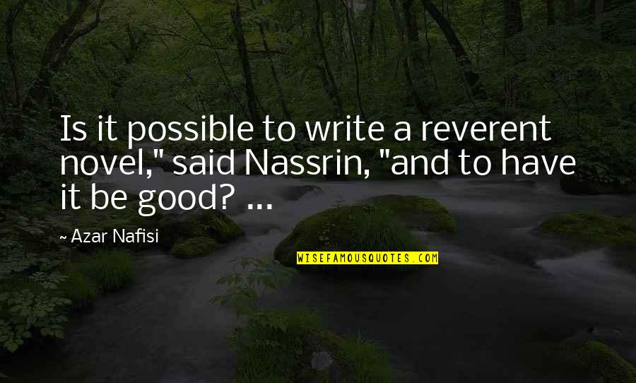 Nassrin Quotes By Azar Nafisi: Is it possible to write a reverent novel,""