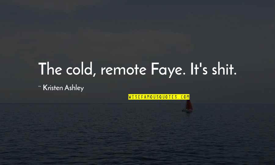 Nasty Gal Quotes By Kristen Ashley: The cold, remote Faye. It's shit.