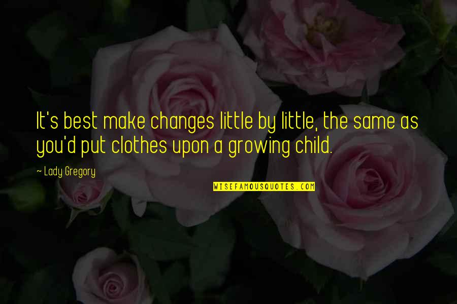 Nasty Gal Quotes By Lady Gregory: It's best make changes little by little, the