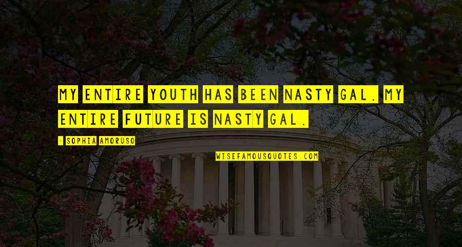 Nasty Gal Quotes By Sophia Amoruso: My entire youth has been Nasty Gal. My