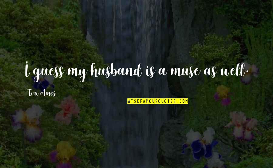 Nasty Gal Quotes By Tori Amos: I guess my husband is a muse as