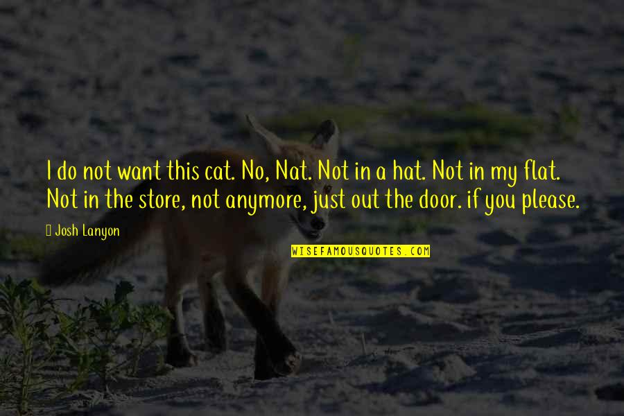 Nat X Quotes By Josh Lanyon: I do not want this cat. No, Nat.