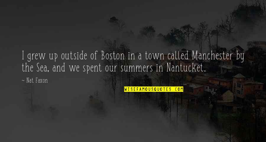 Nat X Quotes By Nat Faxon: I grew up outside of Boston in a